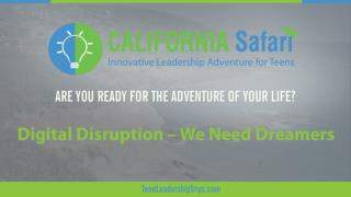 Digital Disruption-We Need Dreamers | Personal Improvement Through Adventure | Summer Training California
