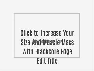 Increase Your Size And Muscle Mass With Blackcore Edge