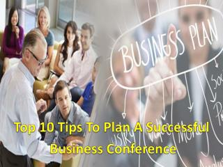 Top 10 Tips To Plan A Successful  Business Conference