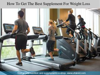 How To Get the Best Supplements For Weight Loss