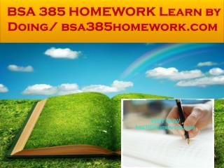 BSA 385 HOMEWORK Learn by Doing/ bsa385homework.com