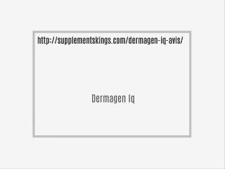 http://supplementskings.com/dermagen-iq-avis/