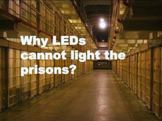 Why LEDs Cannot Light The Prisons?