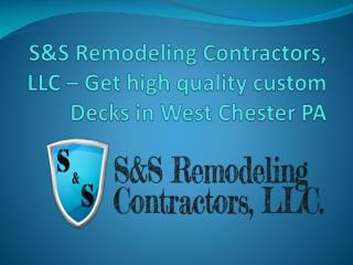 S&S Remodeling Contractors, LLC – Get high quality custom Decks in West Chester PA