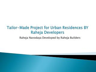 Tailor-Made Project for Urban Residences BY Raheja Developers