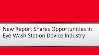 New Report Shares Opportunities in Eye Wash Station Device Industry