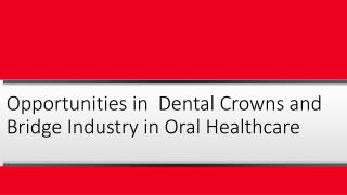 Opportunities in Dental Crowns and Bridge Industry in Oral Healthcare