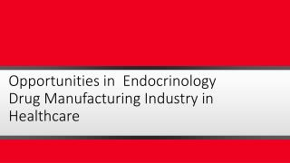Opportunities in Endocrinology Drug Manufacturing Industry in Healthcare