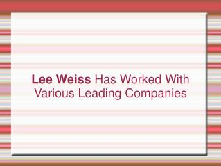 Lee Weiss Has Worked With Various Leading Companies
