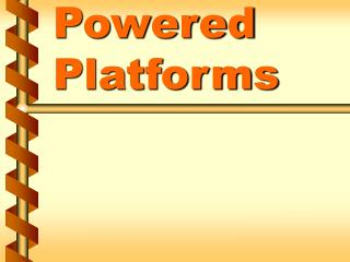 Powered Platforms