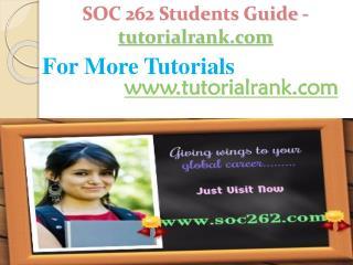 SOC 262 Students Guide -tutorialrank.com