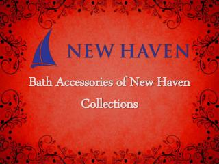 Bath Accessories of new haven collections