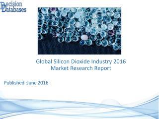 Silicon Dioxide Market Analysis 2016 Development Trends
