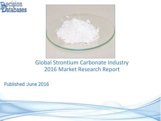 Global Strontium Carbonate Industry: Market research, Company Assessment and Industry Analysis 2016