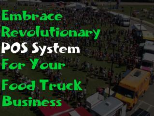 Embrace Revolutionary POS System For Your Food Truck Business