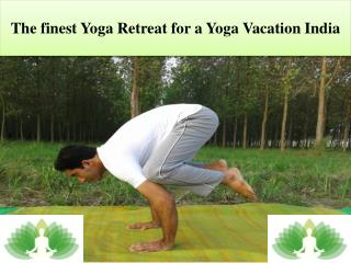 The finest Yoga Retreat for a Yoga Vacation India
