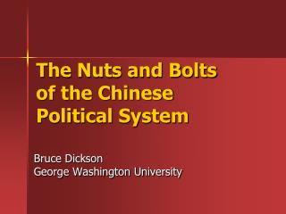 The Nuts and Bolts  of the Chinese Political System