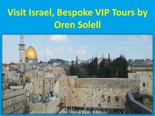 Visit Israel, Bespoke VIP Tours by Oren Solell