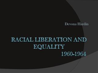 Racial liberation and equality      1960-1964