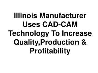 There's Big Money In Illinois Manufacturer Uses CAD-CAM Technology To Increase Quality , Production & Profitability
