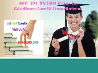 ACC 491 TUTOR Pride In Excellence/acc491tutordotcom