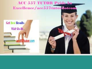 ACC 557 TUTOR Pride In Excellence/acc557tutordotcom