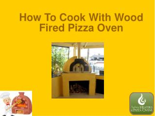 How To Cook With Wood Fired Pizza Oven