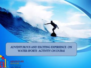 ADVENTUROUS AND EXCITING EXPERIENCE  ON WATER SPORTS  ACTIVITY ON DUBAI