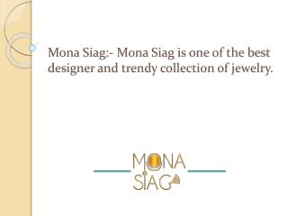 Mona Siag is one of the best designer and trendy collection of jewelry