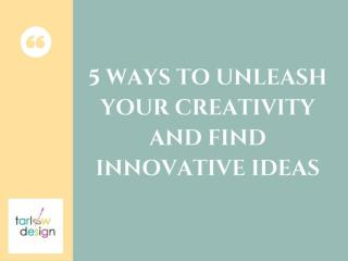 5 Ways to unleash your creativity and find innovative ideas