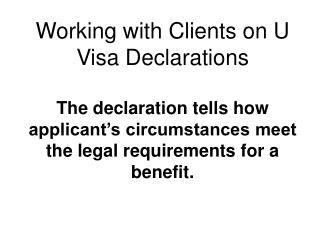 Working with Clients on U Visa Declarations  The declaration tells how applicant s circumstances meet the legal requirem