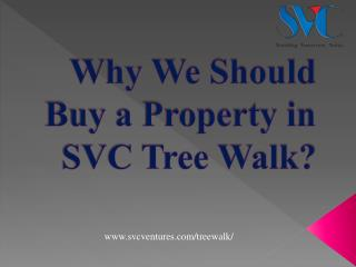 Why we should buy property in SVC Tree Walk