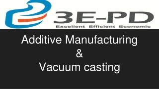 Additive Manufacturing & Vacuum casting