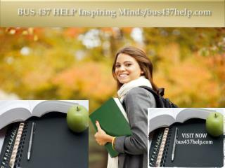 BUS 437 HELP Inspiring Minds/bus437help.com