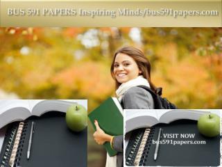 BUS 591 PAPERS Inspiring Minds/bus591papers.com