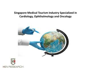 Singapore Medical Tourism Industry Specialized in Cardiology, Ophthalmology and Oncology : Ken Research