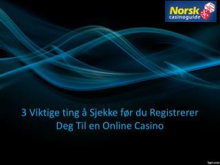 3 Viktige ting å Sjekke før du Registrerer Deg Til en Online Casino