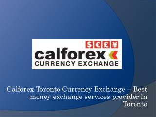 Calforex Toronto Currency Exchange � Best Money Exchange Services Provider in Toronto