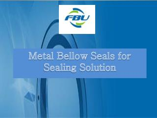 Metal Bellow Seals for Sealing Solution