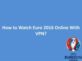 How to Watch Euro 2016 Online With VPN