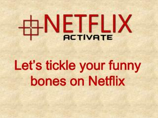 Let's tickle your funny bones on Netflix