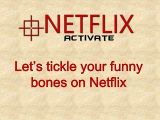 Let�s tickle your funny bones on Netflix