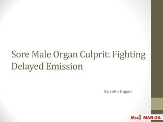 Sore Male Organ Culprit: Fighting Delayed Emission