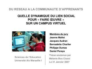 Membres du jury Jeanne Mallet Jacques Audran Bernadette Charlier Philippe Dumas Daniel Peraya