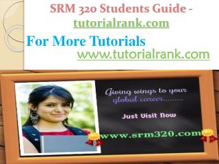 SRM 320 Students Guide -tutorialrank.com
