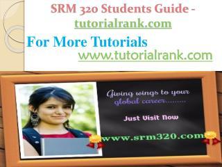 SRM 320 Students Guide -tutorialrank.com