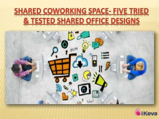 Shared Coworking Space- Five Tried & Tested Shared Office Designs