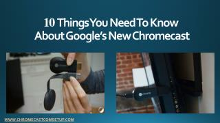 10 Things You Need To Know About Google's New Chromecast