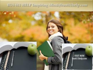 BUS 611 HELP Inspiring Minds/bus611help.com