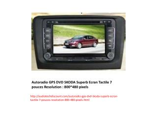 Autoradio GPS DVD SKODA Superb Ecran Tactile 7 pouces Resolution : 800*480 pixels